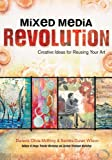 img - for Mixed Media Revolution: Creative Ideas for Reusing Your Art book / textbook / text book