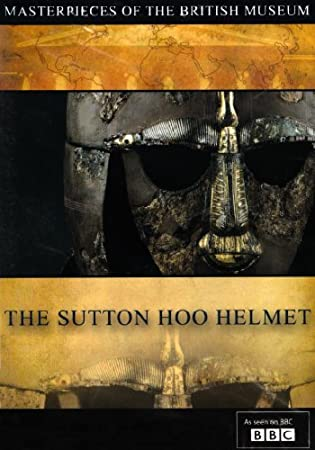 MASTERPIECES OF BRITISH MUSEUM: THE SUTTON HOO HELMET