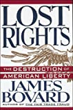 Lost Rights: The Destruction of American Liberty (0312103514) by James Bovard