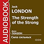 The Strength of the Strong [Russian Edition] | Jack London