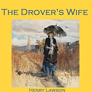 henry lawson the drovers wife Henry lawson's short stories were the first to describe the australian landscape realistically and depict characters as the drover's wife runs a simple.