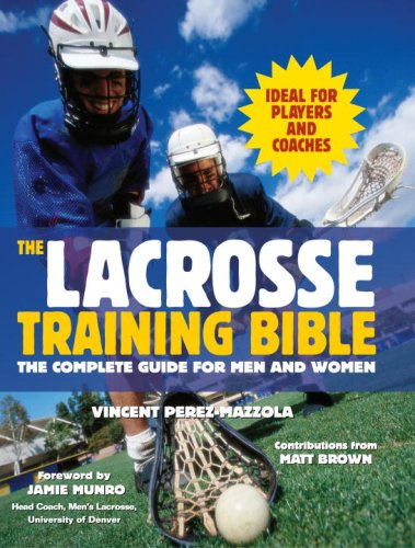 The Lacrosse Training Bible: The Complete Guide for Men and Women