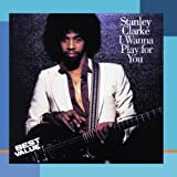 I Wanna Play For You by Stanley Clarke [Music CD]