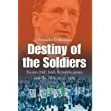 The Destiny of the Soldiers: Fianna Fail, Irish Republicianism and the IRA 1926-1973by Donnacha � Beach�in