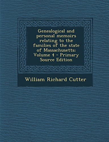 Genealogical and Personal Memoirs Relating to the Families of the State of Massachusetts; Volume 4 - Primary Source Edition