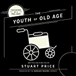 The Youth of Old Age | Stuart Price, The Wireless Theatre Company