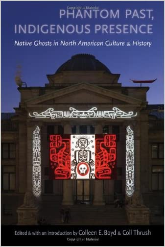 Phantom past, indigenous presence : native ghosts in North American culture and history