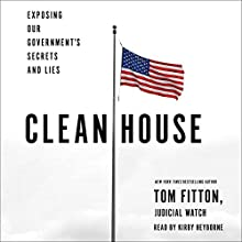 Clean House: Exposing Our Government's Secrets and Lies Audiobook by Tom Fitton Narrated by Kirby Heyborne