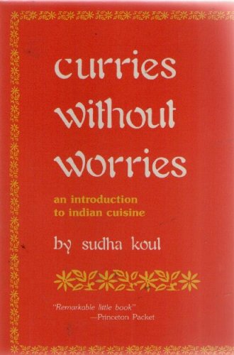 Curries Without Worries: An Introduction to Indian Cuisine by Sudha Koul