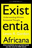 img - for Existentia Africana: Understanding Africana Existential Thought (Africana Thought) book / textbook / text book