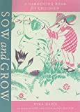 Sow and Grow: A Gardening Book for Children [SOW & GROW]