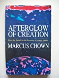 Afterglow of Creation: From the Fireball to the Discovery of Cosmic Ripples (0099280515) by MARCUS CHOWN
