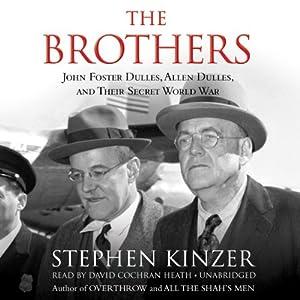 John Foster Dulles, Allen Dulles, and Their Secret World War - Stephen Kinzer
