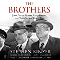 The Brothers: John Foster Dulles, Allen Dulles, and Their Secret World War (       UNABRIDGED) by Stephen Kinzer Narrated by David Cochran Heath