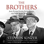 The Brothers: John Foster Dulles, Allen Dulles, and Their Secret World War | Stephen Kinzer