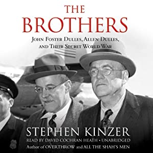 The Brothers: John Foster Dulles, Allen Dulles, and Their Secret World War | [Stephen Kinzer]