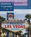Simplifying Las Vegas 2014 (A Travel Guide for Everyone)