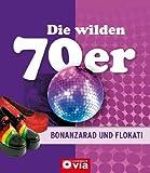 Die wilden 70er - Bonanzarad und Flokati: Alles über das Lebensgefühl der siebziger Jahre