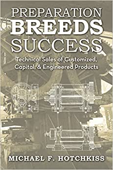 Preparation Breeds Success: Technical Sales Of Customized, Capital, And Engineered Products