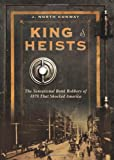 King of Heists: The Sensational Bank Robbery of 1878 That Shocked America
