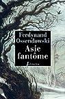 Asie fant�me: � travers la Sib�rie sauvage 1898-1905 par Ossendowski