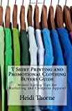 Heidi Thorne T Shirt Printing and Promotional Clothing Buyers Guide: Money Saving Tips for Marketing and Company Apparel