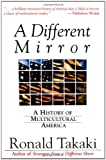 A Different Mirror: A History of Multicultural America (0316831115) by Ronald Takaki