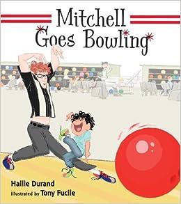 Mitchell Goes Bowling: Hallie Durand, Tony Fucile: 9780763660499: Amazon.com: Books