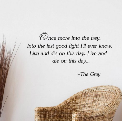 Once More Into The Frey. Into The Last Good Fight I'Ll Ever Know. Live And Die On This Day. Live And Die On This Day... -The Grey Vinyl Wall Art Inspirational Quotes And Saying Home Decor Decal Sticker Steamss front-495188