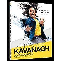 Anthony Kavanagh Joue a Domicile