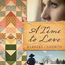 A Time to Love: Quilts of Lancaster County, Book 1 Audiobook by Barbara Cameron Narrated by Kate Udall