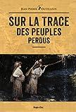 vignette de 'Sur la trace des peuples perdus (Jean-Pierre Dutilleux)'