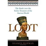 Loot: The Battle over the Stolen Treasures of the Ancient World ~ Sharon Waxman