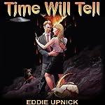 Time Will Tell (       UNABRIDGED) by Eddie Upnick Narrated by David Doersch