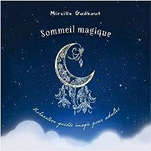 Sommeil magique : Relaxation guidée imagée pour adultes | Livre audio Auteur(s) : Mireille Godbout Narrateur(s) : Mireille Godbout