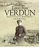 Avery Royce Wolfe Letters from Verdun: Frontline Experiences of an American Volunteer in World War 1 France