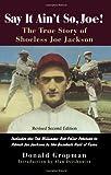 Say It Ain't So, Joe!: The True Story of Shoeless Joe Jackson
