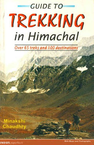 Guide to Trekking in Himachal Pradesh: Over 65 Treks and 100 Destinations