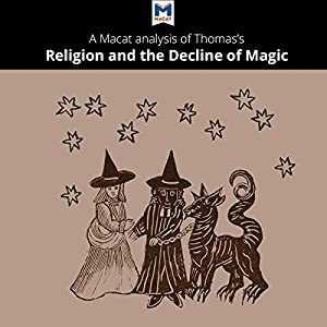A Macat Analysis of Keith Thomas' Religion and the Decline of Magic Audiobook