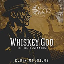 Whiskey God: In the Beginning: Damnable, Book 1 | Livre audio Auteur(s) : Robin Mountjoy Narrateur(s) : David J. Bell