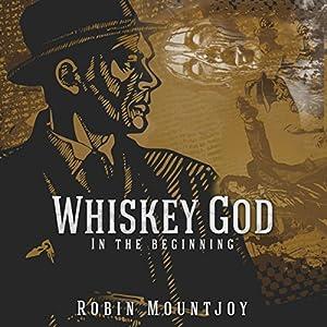 Whiskey God: In the Beginning: Damnable, Book 1 Hörbuch von Robin Mountjoy Gesprochen von: David J. Bell
