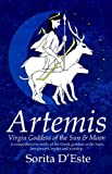 Sorita D'Este ARTEMIS - Virgin Goddess of the Sun & Moon: Virgin Goddess of the Sun and Moon