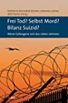 Frei Tod? Selbst Mord? Bilanz Suizid?...
