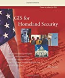 GIS for Homeland Security (Case Studies in GIS)