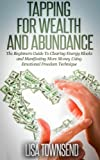 img - for Tapping for Wealth and Abundance: The Beginners Guide To Clearing Energy Blocks and Manifesting More Money Using Emotional Freedom Technique (Energy Healing Series) book / textbook / text book