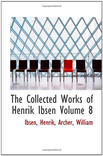 The Collected Works of Henrik Ibsen Volume 8
