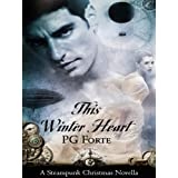 This Winter Heart: A Steampunk Christmas Novella ~ PG Forte