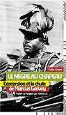Le Nègre au chapeau : L'ascension et la chute de Marcus Garvey par Grant