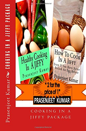 Cooking In A Jiffy Package: 2 for the price of 1 (How To Cook Everything In A Jiffy) (Volume 5) by Prasenjeet Kumar