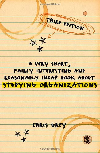 A Very Short, Fairly Interesting and Reasonably Cheap Book About Studying Organizations (Very Short, Fairly Interesting & Cheap Books)